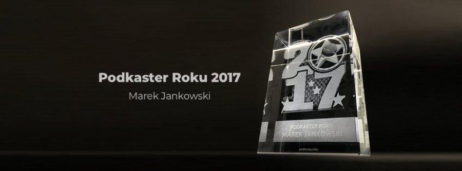 Statuetka Podkaster Roku 2017 dlaMarka Jankowskiego